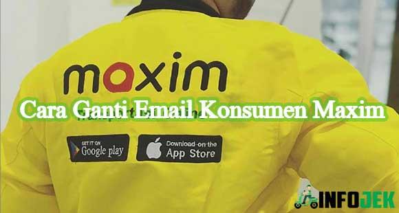 Cara Ganti Email Konsumen Maxim Terbaru