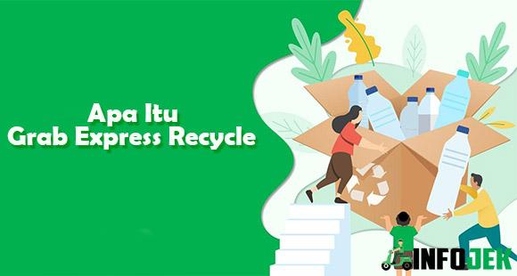 Apa Itu Grab Express Recycle Fungsi Lokasi dan Cara Pesan