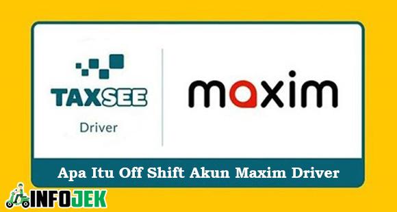 Apa Itu Off Shift Maxim Driver