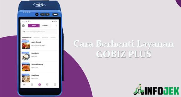 Cara Berhenti Layanan GoBiz Plus dari Syarat dan Formulir