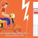 Ketentuan dan Cara Login Shopee Food Driver dengan Nomor HP