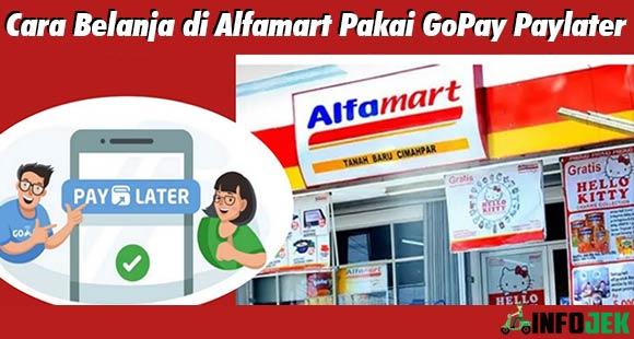 Cara Belanja di Alfamart Pakai GoPay Paylater Keuntungan